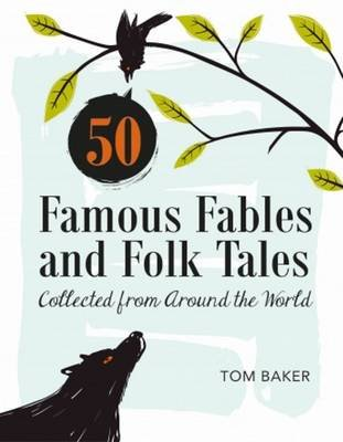 50 Famous Fables and Folk Tales: Collected from Around the World (Hardcover): Tom Baker
