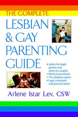 The Complete Lesbian and Gay Parenting Guide (Paperback, Berkeley trade pbk. ed): Arlene Istar Lev