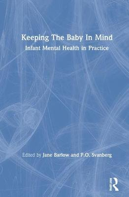 Keeping the Baby in Mind - Infant Mental Health in Practice (Hardcover, New): Jane Barlow, P. O. Svanberg