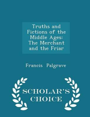 Truths and Fictions of the Middle Ages - The Merchant and the Friar - Scholar's Choice Edition (Paperback): Francis...
