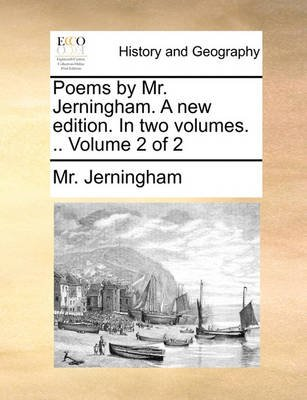 Poems by Mr. Jerningham. a New Edition. in Two Volumes. .. Volume 2 of 2 (Paperback): Mr. Jerningham