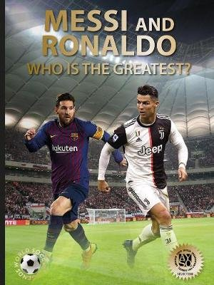 Messi and Ronaldo - Who Is The Greatest? (Hardcover): Illugi Joekulsson