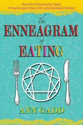 The Enneagram of Eating - How the 9 Personality Types Influence Your Food, Diet, and Exercise Choices (Paperback): Ann Gadd