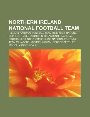 Northern Ireland National Football Team - Ireland National Football Team (1882-1950), Nations Cup (Football) (Paperback):...