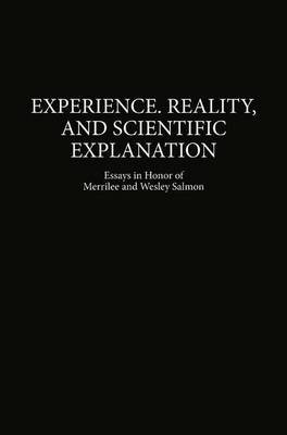 Experience, Reality, and Scientific Explanation - Workshop in Honour of Merrilee and Wesley Salmon (Hardcover, 1999 ed.): Maria...