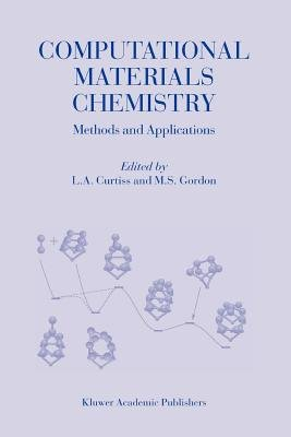 Computational Materials Chemistry - Methods and Applications (Paperback, 1st ed. Softcover of orig. ed. 2004): L.A. Curtiss,...