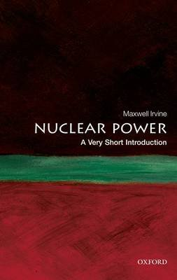 Nuclear Power: A Very Short Introduction (Paperback, New): Maxwell Irvine