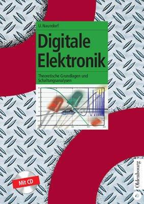 Digitale Elektronik - Theoretische Grundlagen Und Schaltungsanalysen (German, Electronic book text): Uwe Naundorf