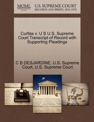 Curtiss V. U S U.S. Supreme Court Transcript of Record with Supporting Pleadings (Paperback): C B Desjardine