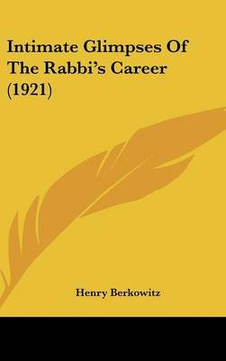 Intimate Glimpses of the Rabbi's Career (1921) (Hardcover): Henry Berkowitz