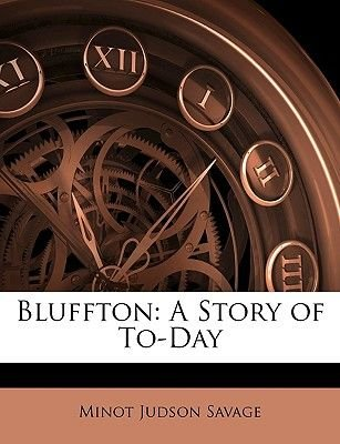 Bluffton - A Story of To-Day (Paperback): Minot J. Savage