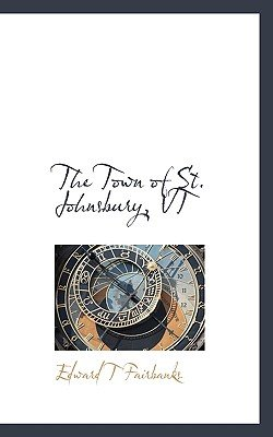 The Town of St. Johnsbury, VT (Paperback): Edward T. Fairbanks