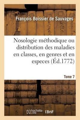 Nosologie Methodique Ou Distribution Des Maladies En Classes Tome 7 (French, Paperback): Francois Boissier De Sauvages