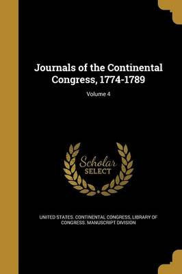 Journals of the Continental Congress, 1774-1789; Volume 4 (Paperback): United States Continental Congress