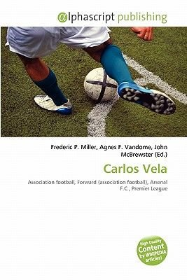 Carlos Vela (Paperback): Frederic P. Miller, Agnes F. Vandome, John McBrewster