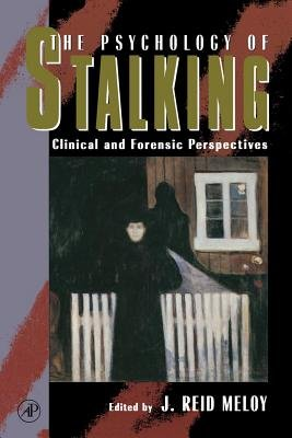 The Psychology of Stalking - Clinical and Forensic Perspectives (Electronic book text): J.Reid Meloy