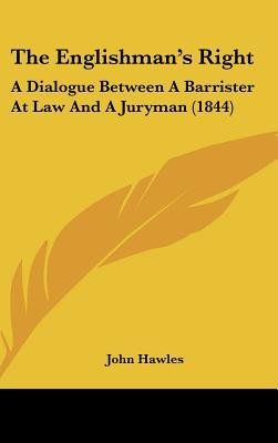 The Englishman's Right - A Dialogue Between a Barrister at Law and a Juryman (1844) (Hardcover): John Hawles