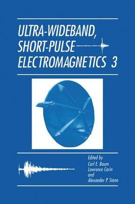 Ultra-Wideband, Short-Pulse Electromagnetics 3 (Paperback): Carl E. Baumann, Lawrence Carin, Alexander P. Stone