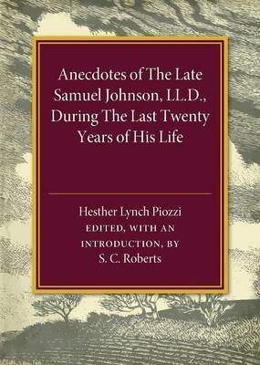 Anecdotes of the Late Samuel Johnson - During the Last Twenty Years of His Life (Paperback): S.C. Roberts