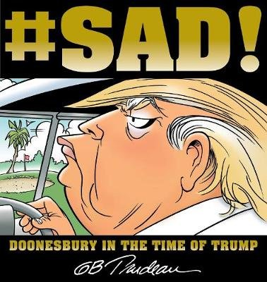 #SAD! - Doonesbury in the Time of Trump (Paperback): G. B. Trudeau