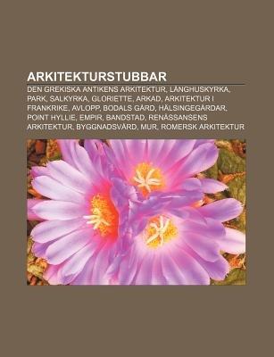 Arkitekturstubbar - Den Grekiska Antikens Arkitektur, Langhuskyrka, Park, Salkyrka, Gloriette, Arkad, Arkitektur I Frankrike,...