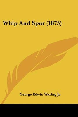 Whip and Spur (1875) (Paperback): George E. Waring