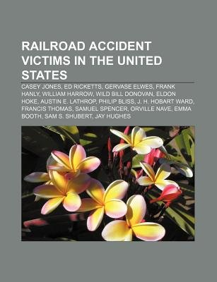 Railroad Accident Victims in the United States - Casey Jones, Ed Ricketts, Gervase Elwes, Frank Hanly, William Harrow, Wild...