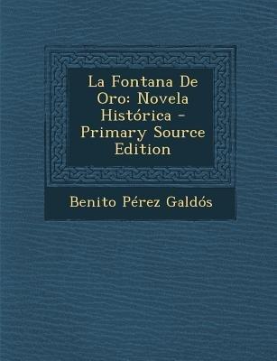 La Fontana de Oro - Novela Historica (English, Spanish, Paperback): Benito Perez Galdos