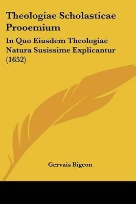 Theologiae Scholasticae Prooemium - In Quo Eiusdem Theologiae Natura Susissime Explicantur (1652) (English, Latin, Paperback):...