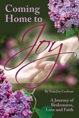 Coming Home to Joy (Paperback): Tina Joy Cochran