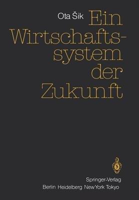 Ein Wirtschaftssystem der Zukunft (German, Paperback): Ota Sik