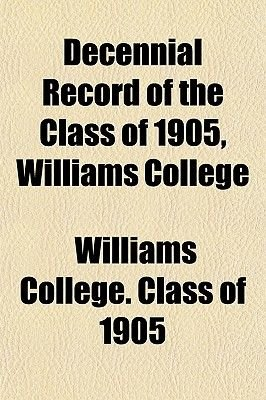 Decennial Record of the Class of 1905, Williams College (Paperback): Williams College Class of 1905, Williams College Class Of
