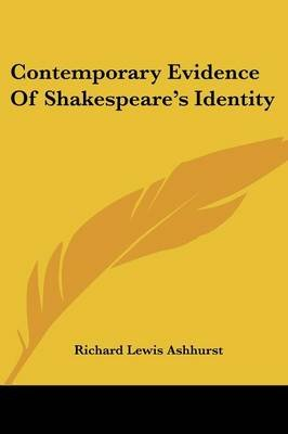 Contemporary Evidence of Shakespeare's Identity (Paperback): Richard Lewis Ashhurst