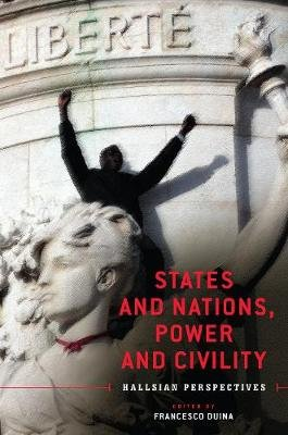 States and Nations, Power and Civility - Hallsian Perspectives (Hardcover): Francesco Duina