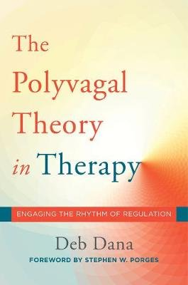 The Polyvagal Theory in Therapy - Engaging the Rhythm of Regulation (Hardcover): Deb A. Dana