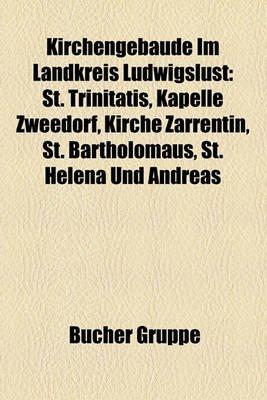 Kirchengebude Im Landkreis Ludwigslust - St. Trinitatis, Kapelle Zweedorf, Kirche Zarrentin, St. Bartholomus, St. Helena Und...
