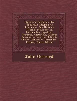 Siglarium Romanum - Sive Explicatio Notarum AC Literarum, Quae Hactenus Reperiri Potuerunt, in Marmoribus, Lapidibus, Nummis,...