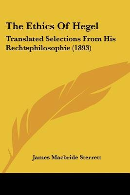 The Ethics of Hegel - Translated Selections from His Rechtsphilosophie (1893) (Paperback): James MacBride Sterrett