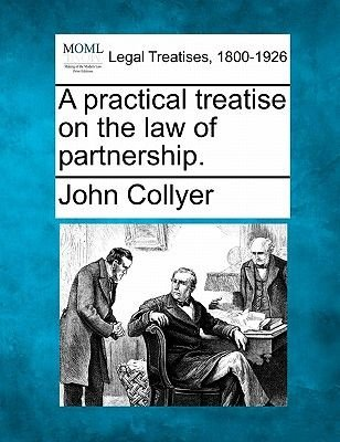 A Practical Treatise on the Law of Partnership. (Paperback): John Collyer