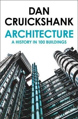 A History of Architecture in 100 Buildings (Paperback): Dan Cruickshank