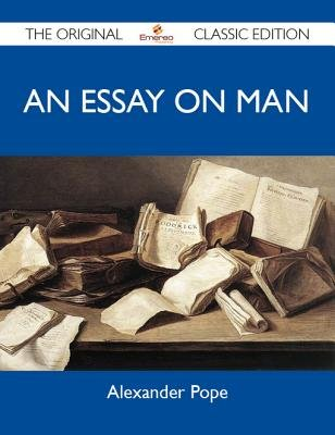 An Essay on Man - The Original Classic Edition (Electronic book text):