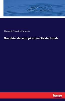 Grundriss Der Europaischen Staatenkunde (German, Paperback): Theophil Friedrich Ehrmann