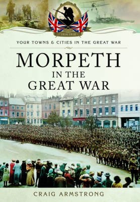 Morpeth in the Great War (Paperback): Craig Armstrong