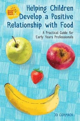 Helping Children Develop a Positive Relationship with Food - A Practical Guide for Early Years Professionals (Paperback):...