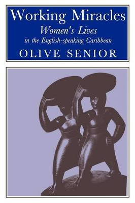 Working Miracles - Women's Lives in the English-speaking Caribbean (Paperback): Olive Senior