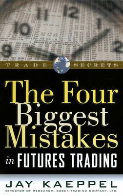 The Four Biggest Mistakes in Futures Trading (Paperback): Jay Kaeppel