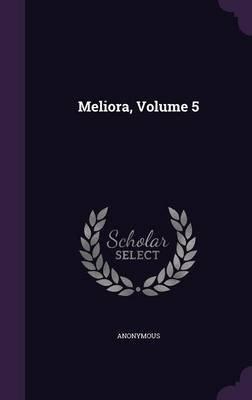 Meliora, Volume 5 (Hardcover): Anonymous