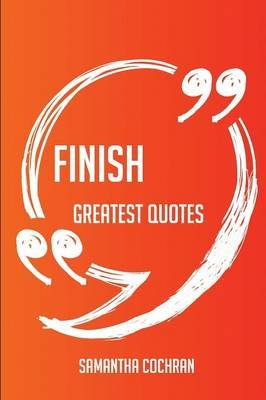 Finish Greatest Quotes - Quick, Short, Medium or Long Quotes. Find the Perfect Finish Quotations for All Occasions - Spicing Up...