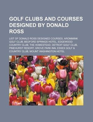 Golf Clubs and Courses Designed by Donald Ross - List of Donald Ross Designed Courses, Aronimink Golf Club, Bedford Springs...