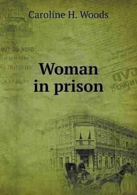 Woman in Prison (Paperback): Caroline H. Woods